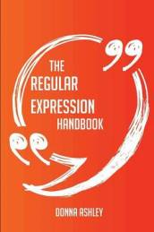 The Regular Expression Handbook - Everything You Need to Know about Regular Expression