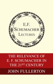 The Relevance of E. F. Schumacher in the 21st Century