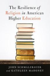 The Resilience of Religion in American Higher Education