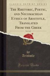 The Rhetoric, Poetic, and Nicomachean Ethics of Aristotle, Translated from the Greek, Vol. 2 of 2 (Classic Reprint)