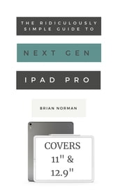 The Ridiculously Simple Guide to the Next Generation iPad Pro