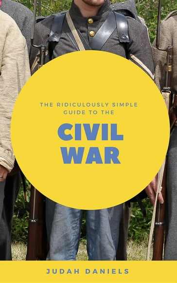 The Ridiculously Simple Guide to the Civil War