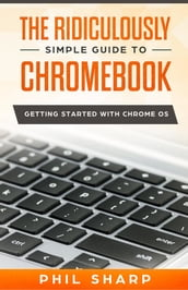 The Ridiculously Simple Guide to Chromebook
