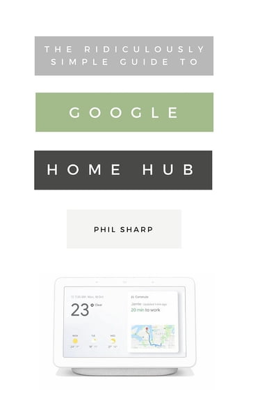 The Ridiculously Simple Guide to Google Home Hub