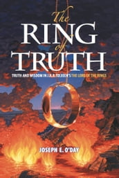 The Ring of Truth: Truth and Wisdom in J. R. R. Tolkien s The Lord of the Rings