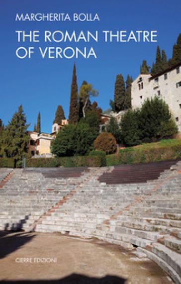 The Roman theatre of Verona - Margherita Bolla  