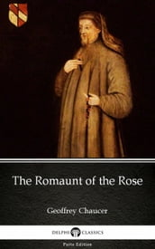 The Romaunt of the Rose by Geoffrey Chaucer - Delphi Classics (Illustrated)