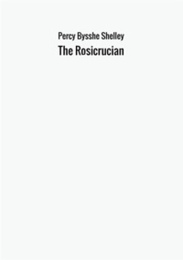 The Rosicrucian - Percy Bysshe Shelley  