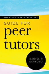 The Rowman & Littlefield Guide for Peer Tutors