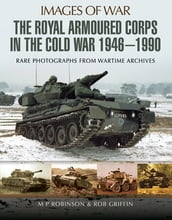 The Royal Armoured Corps in the Cold War, 1946-1990