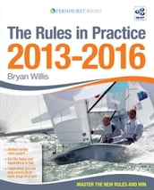 The Rules In Practice 2013-2016: The Racing Sailor s Bible: Master The New Racing Rules & Win