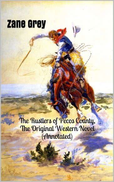 The Rustlers of Pecos County, The Original Western Novel (Annotated)