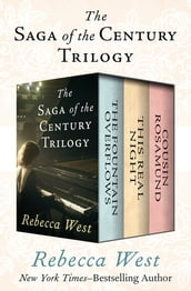 The Saga of the Century Trilogy: The Fountain Overflows, This Real Night, and Cousin Rosamund