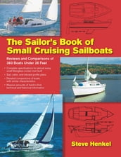 The Sailor s Book of Small Cruising Sailboats : Reviews and Comparisons of 360 Boats Under 26 Feet: Reviews and Comparisons of 360 Boats Under 26 Feet