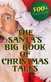 The Santa s Big Book of Christmas Tales: 500+ Novels, Stories, Poems, Carols & Legends