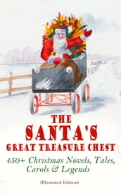 The Santa s Great Treasure Chest: 450+ Christmas Novels, Tales, Carols & Legends