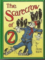 The Scarecrow of Oz, Ninth of the Oz Books (Illustrated)