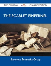 The Scarlet Pimpernel - The Original Classic Edition