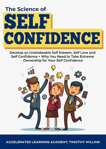 The Science of Self Confidence: Develop an Unshakeable Self Esteem, Self Love and Self Confidence + Why You Need to Take Extreme Ownership for Your Self Confidence