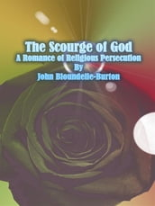 The Scourge of God: A Romance of Religious Persecution