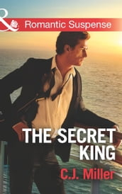 The Secret King (Mills & Boon Romantic Suspense) (Conspiracy Against the Crown, Book 1)
