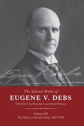 The Selected Works of Eugene V. Debs Vol. III