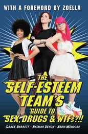 The Self-Esteem Team s Guide to Sex, Drugs and WTFs?!!
