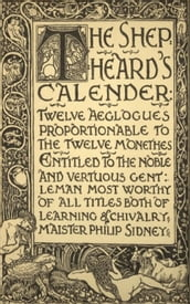 The Shepheard s Calender: Twelve Aeglogues Proportional to the Twelve Monethes