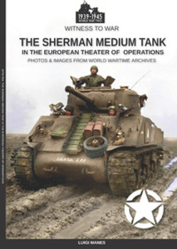 The Sherman medium tank in the ETO - Luigi Manes |