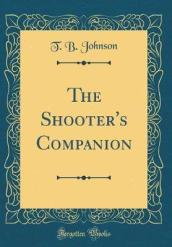 The Shooter s Companion (Classic Reprint)