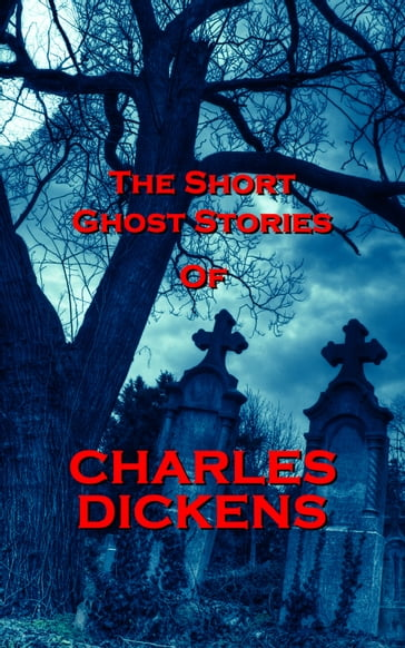 The Short Ghost Stories Of Charles Dickens