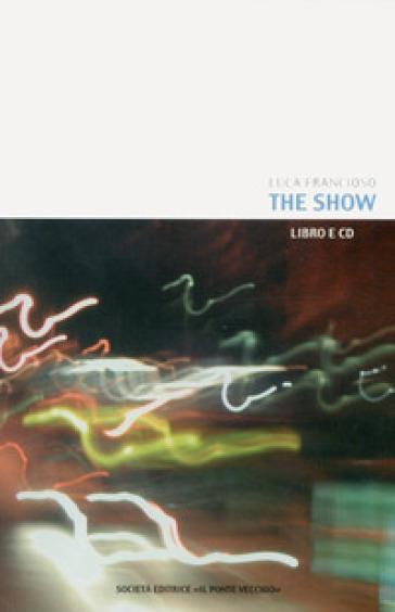 The Show. Con CD-ROM - Luca Francioso |