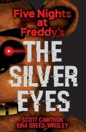 The Silver Eyes (Five Nights At Freddy s #1)
