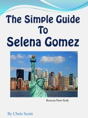 The Simple Guide To Selena Gomez