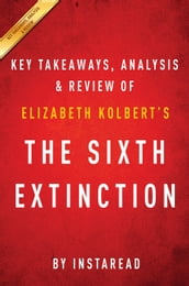 The Sixth Extinction: by Elizabeth Kolbert   Key Takeaways, Analysis & Review