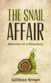 The Snail Affair:Memoirs of a Houseboy