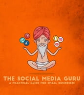 The Social Media Guru - A practical guide for small businesses