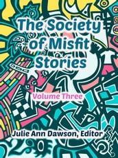 The Society of Misfit Stories (Volume 3)