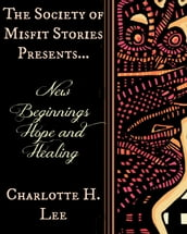The Society of Misfit Stories Presents: New Beginnings Hope and Healing