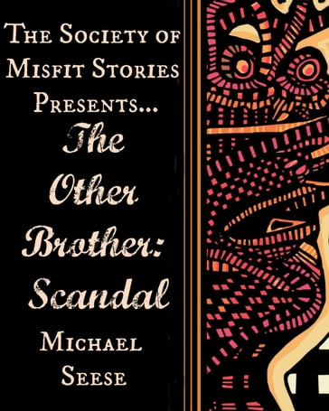 The Society of Misfit Stories Presents...The Other Brother: Scandal