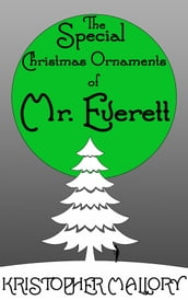 The Special Christmas Ornaments of Mr. Everett