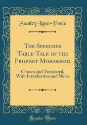 The Speeches Table-Talk of the Prophet Mohammad