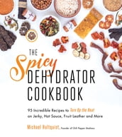 The Spicy Dehydrator Cookbook