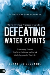 The Spiritual Warrior s Guide to Defeating Water Spirits