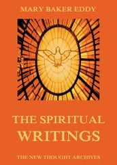 The Spiritual Writings of Mary Baker Eddy