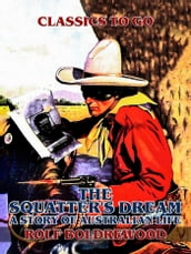 The Squatter s Dream, A Story of Australien Life