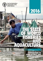 The State of World Fisheries and Aquaculture 2016 (SOFIA): Contributing to food security and nutrition for all