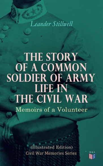 The Story of a Common Soldier of Army Life in the Civil War (Illustrated Edition)