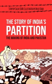 The Story of India s Partition: The Making of India and Pakistan (History Illustrated)