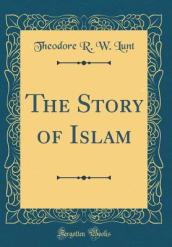 The Story of Islam (Classic Reprint)